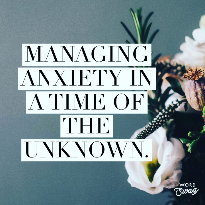 Managing anxiety in a time of the unknown